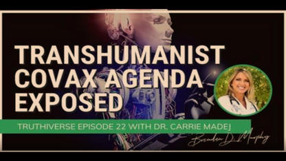 THE TRANSHUMANIST COVAX AGENDA EXPOSED WITH DR CARRIE MADEJ - TRUTHIVERSE EPISODE 21